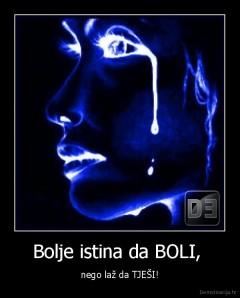 demotivacija.hr_Bolje-istina-da-BOLI-nego-laz-da-TJESI_13114245255